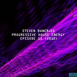 Steven Banerjee - Progressive House Energy (Episode 15)