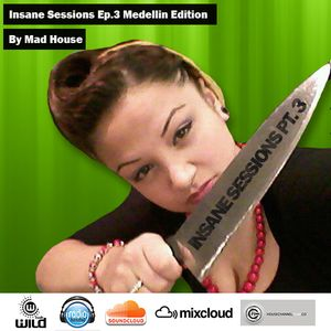 Insane Sessions Pt.3 Medellin Edition By Mad House