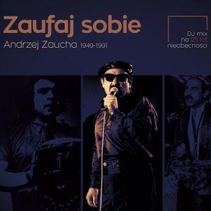 Zaufaj sobie: Andrzej Zaucha 1949-1991|DJ mix na 25 lat nieobecności