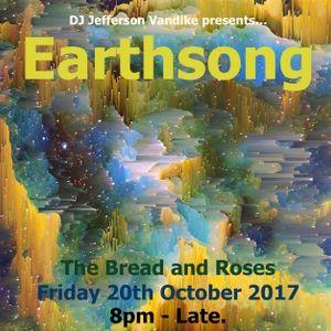 Earthsong - Part One - The Bread and Roses - Fri Oct 20th 2017 - DJ Jefferson Vandike aka DJ Apache.