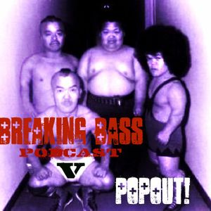 BREAKING BASS podcast V (POPOUT!)