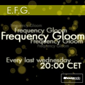 E.F.G. - Frequency Gloom 008 Incl. Deep In Calm Guestmix @ houseradio.pl