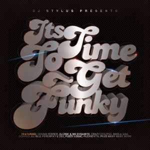 Dj Stylus Presents 'ITS TIME TO GET FUNKY'