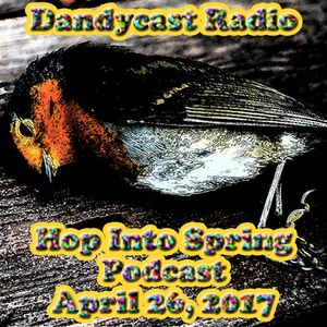 Dandycast Radio: Hop Into Spring Podcast - April 26, 2017