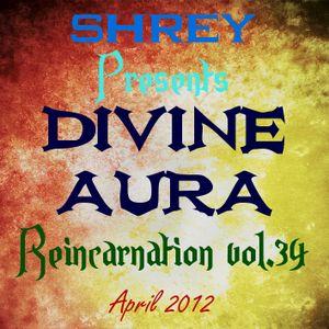 Shrey Pres. Divine Aura - Reincarnation Vol.34