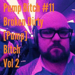 Pump Bitch #11 Broken Dirty [Pump] Bitch Vol 2