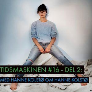 Tidsmaskinen #16 del 2: Med Hanne Kolstø om Hanne Kolstø