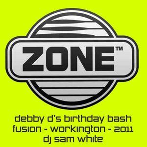ZONE @ FUSION - DEBBY D'S BIRTHDAY BASH - MARCH 2011 - DJ SAM WHITE - FREE DOWNLOAD