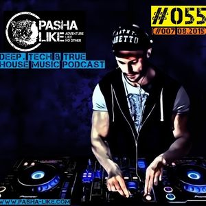 #055 (#007 08.2015) Deep, Tech & True House Music Podcast by Pasha Like