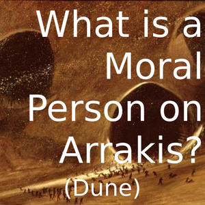 What is a Moral Person on Arrakis? (Dune)