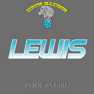 Circus Maximus Podcast 002 - Lewis