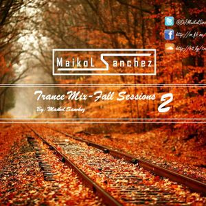 Trance Mix Fall Sessions 2 By: Maikol Sanchez