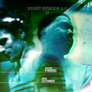 NIGHT EPISODE 2.0 (II) - selected R Frederick / mixed by ElectroWish