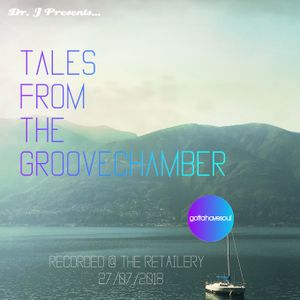 Dr. J Presents: Tales From The Groovechamber @ The Retailery (27/07/2018)