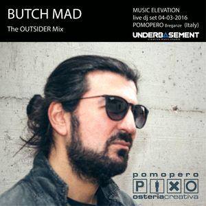 BUTCH MAD - Live dj set from Pomopero Breganze: MUSIC ELEVATION 04-03-2016