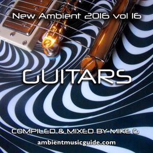 Guitars - New Ambient 2016 vol. 16 mixed by Mike G