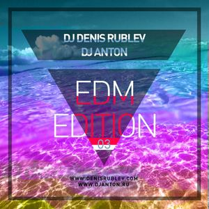 DJ DENIS RUBLEV & DJ ANTON - EDM EDITION 2016 VOL 3