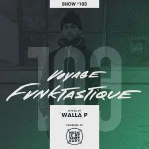VOYAGE FUNKTASTIQUE - Show #103 (Hosted by Walla P)