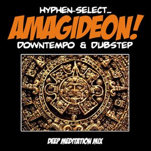 "Hyphen-Select: ""Amagideon"" (Downtempo & Dubstep)"