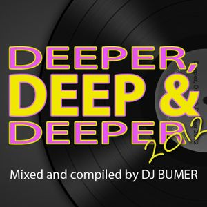 Deeper, Deep & Deeper 2012 (Mixed and Compiled by DJ BUMER)