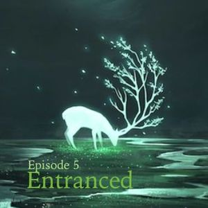 Entranced episode 5