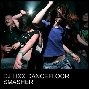 Dj Lixx - Dancefloor Smasher