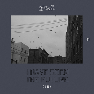 I have seen the future (listen2me) 21 w/ C L N K