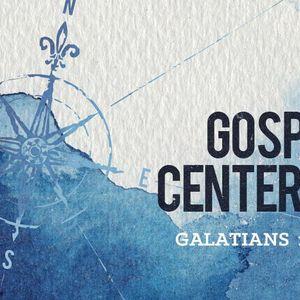 Gospel Centered [Galatians 1:6-10]