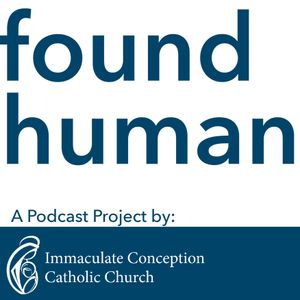 """Found Human: Ep 112 - """"May God Bless and Keep You Always"""""""