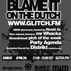 Blame it on the dutch #4, part 1, airdate: april 3rd on glitch.fm