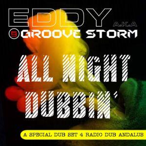 ALL NIGHT DUBBIN' - A SPECIAL DUB SET 4 RADIO DUB ANDALUS by EDDY aka GROOVE STORM