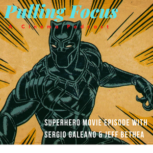 Pulling Focus Superhero Movies with Sergio Galeano & Jeff Bethea