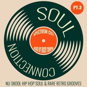 Pt.3 - Soul Connection -  Nu Hip-Hop Soul with Rare Retro Grooves.