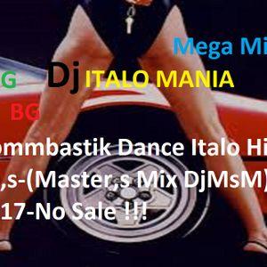 Bommbastik Dance Italo Hit 80,s-(Master,s Mix DjMsM) 2017-No Sale !!!