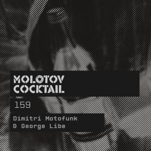 Molotov Cocktail 159 with Dimitri Motofunk & George Libe
