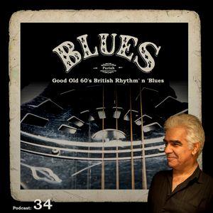 Poadcast 34-Good Old 60's British Rhythm' n 'Blues