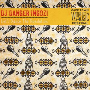 DJ Danger Ingozi - Let's Dance The Revolution