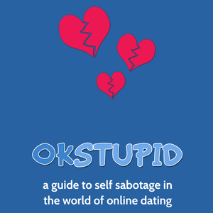 Episode 1 - Ok Stupid, A Guide To Self Sabotage In The World Of Online Dating