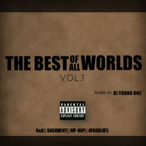 BEST OF ALL WORLDS VOL.1 - MIXED BY DJ YOUNG ONE - ( R&B | BASHMENT | HIP-HOP | AFROBEATS )