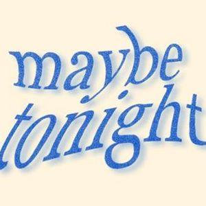 Maybe Tonight (18.12.18)