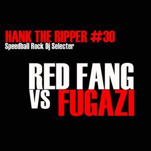 HANK THE RIPPER #30 - RED FANG Vs FUGAZI