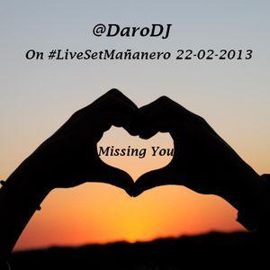 @DaroDJ on #LiveSetMañanero 22-02-2013 Missing You ...