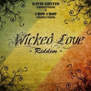 OFFICIAL WICKED LOVE RIDDIM PROMO MIX BY CULTURE DROP WORKS FOR CHOP CHOP & DAVID GHETTO RECORDS