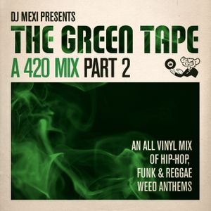 The Green Tape Pt.2 - A 420 Mix [VINYL ONLY]