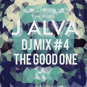 "J - ALVA Dj Mix #4 ""The Good One"""