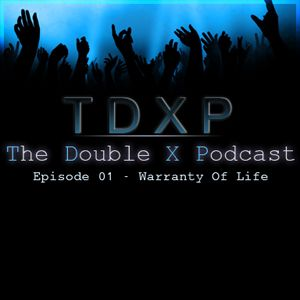 The Double X Podcast Episode 01 - Warranty Of Life