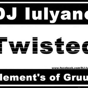 DJ Iulyano - Twisted (Element's of Gruuv) djset djwork djmix live