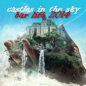 BAR LIFE 2014 vol 5 - CASTLES IN THE SKY