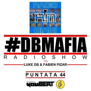 DBMAFIA RADIOSHOW #44! - 08/05/2017 Luke DB & Fabien Pizar