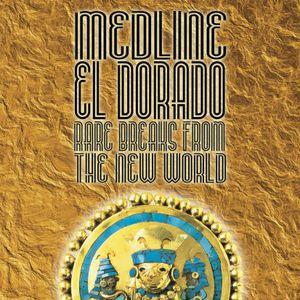 Medline - El Dorado : rare breaks from the new world part 2
